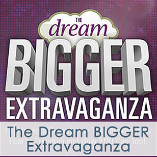 The Dream BIGGER Extravaganza