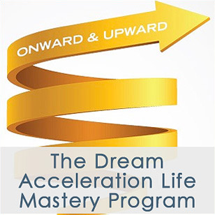 The Dream Acceleration Life Mastery Program